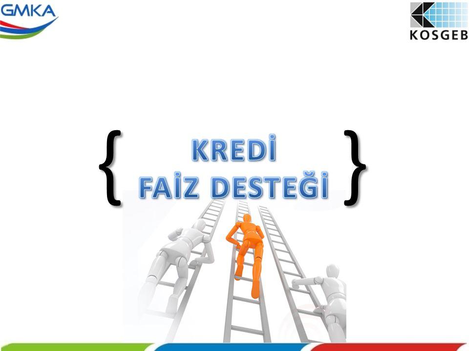{ } KREDİ FAİZ DESTEĞİ