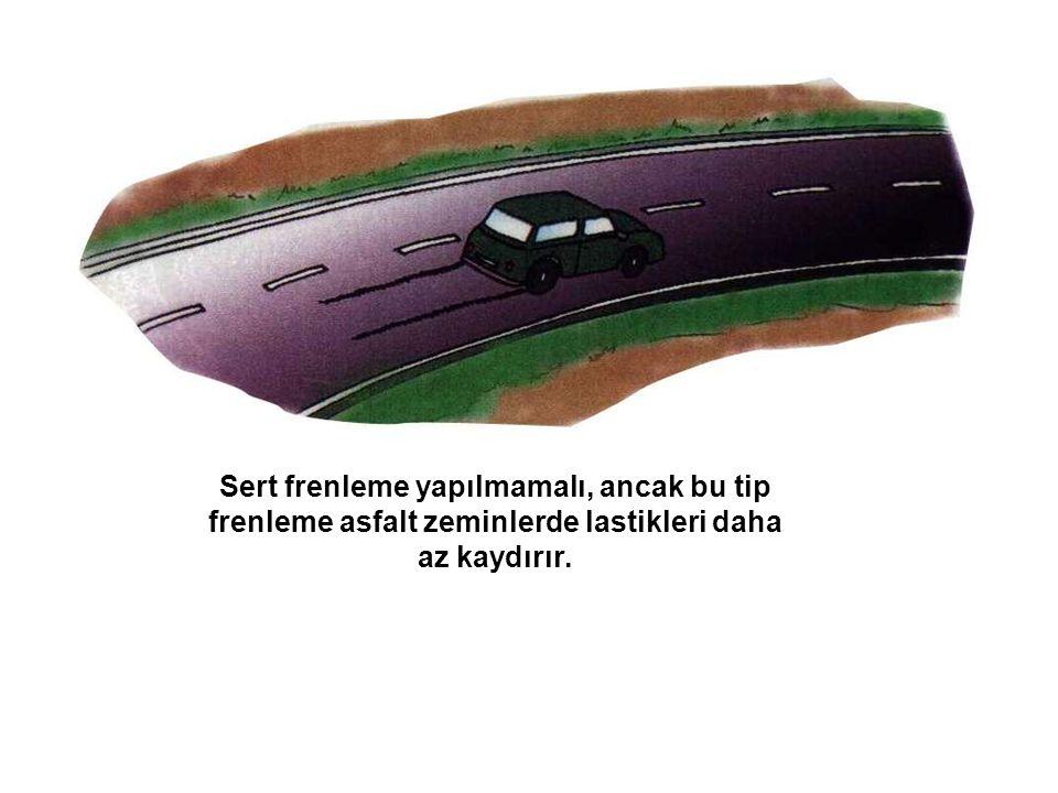 Sert frenleme yapılmamalı, ancak bu tip frenleme asfalt zeminlerde lastikleri daha az kaydırır.