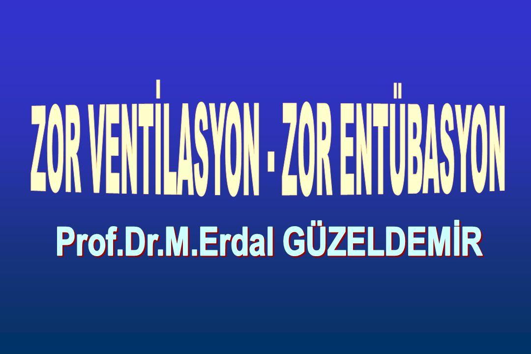 ZOR VENTİLASYON - ZOR ENTÜBASYON Prof.Dr.M.Erdal GÜZELDEMİR