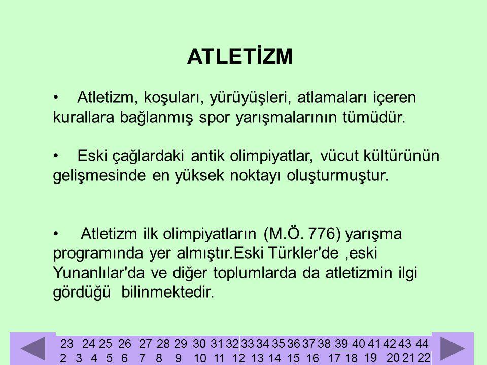 ATLETİZM Atletizm, koşuları, yürüyüşleri, atlamaları içeren kurallara bağlanmış spor yarışmalarının tümüdür.