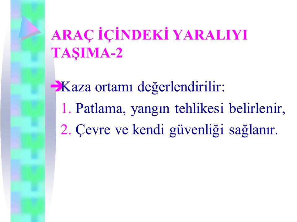 ARAÇ İÇİNDEKİ YARALIYI TAŞIMA-2