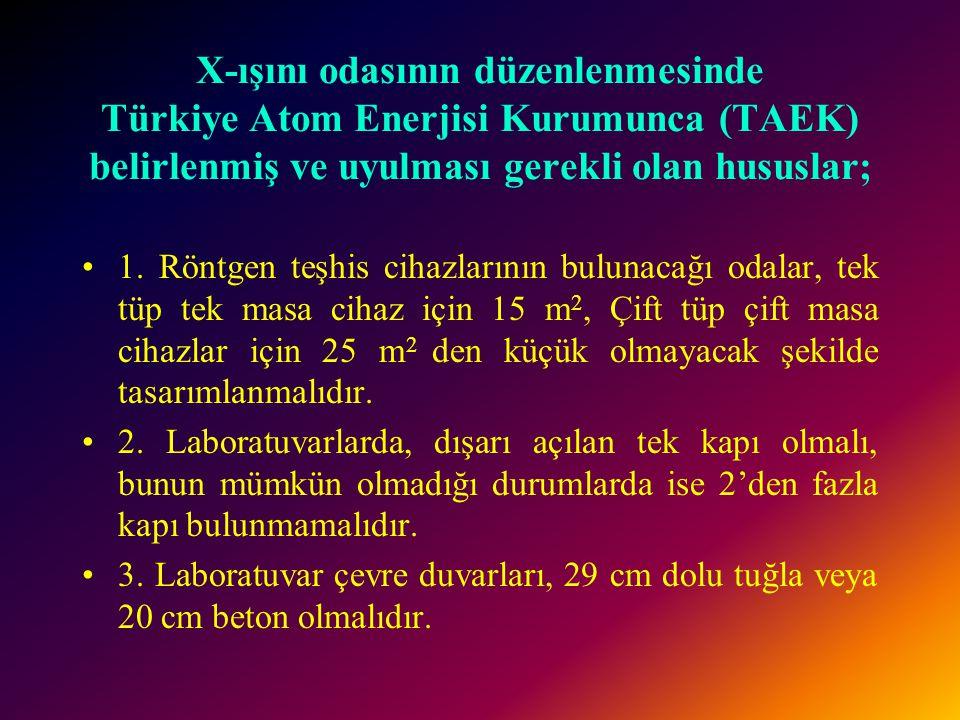 X-ışını odasının düzenlenmesinde Türkiye Atom Enerjisi Kurumunca (TAEK) belirlenmiş ve uyulması gerekli olan hususlar;