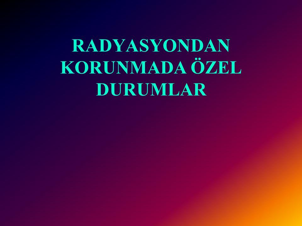RADYASYONDAN KORUNMADA ÖZEL DURUMLAR