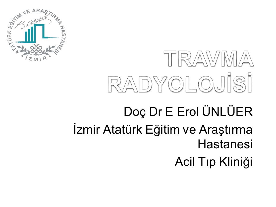 TRAVMA RADYOLOJİSİ Doç Dr E Erol ÜNLÜER