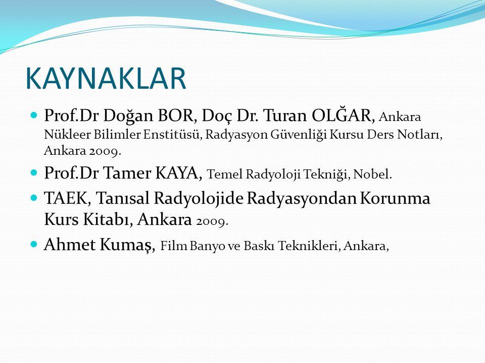 KAYNAKLAR Prof.Dr Doğan BOR, Doç Dr. Turan OLĞAR, Ankara Nükleer Bilimler Enstitüsü, Radyasyon Güvenliği Kursu Ders Notları, Ankara 2009.