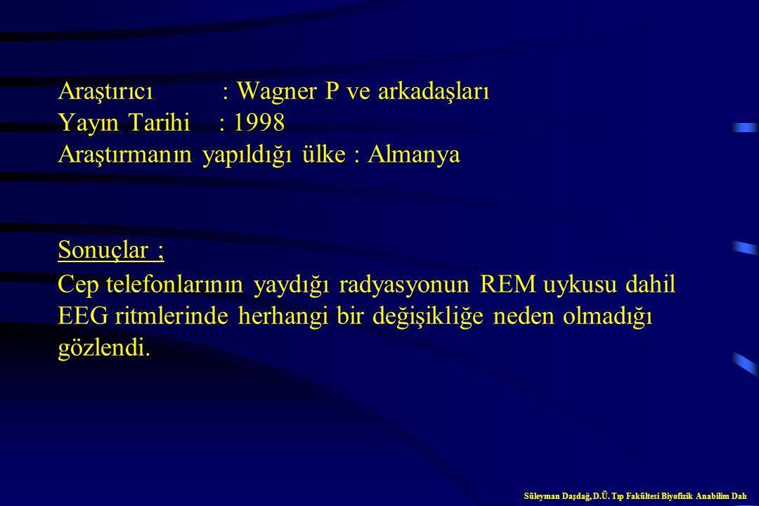 Araştırıcı : Wagner P ve arkadaşları Yayın Tarihi : 1998 Araştırmanın yapıldığı ülke : Almanya Sonuçlar ; Cep telefonlarının yaydığı radyasyonun REM uykusu dahil EEG ritmlerinde herhangi bir değişikliğe neden olmadığı gözlendi.