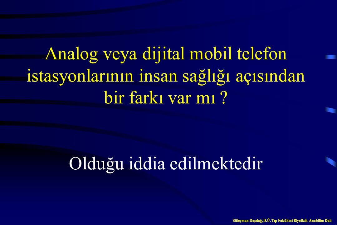 Analog veya dijital mobil telefon istasyonlarının insan sağlığı açısından bir farkı var mı Olduğu iddia edilmektedir
