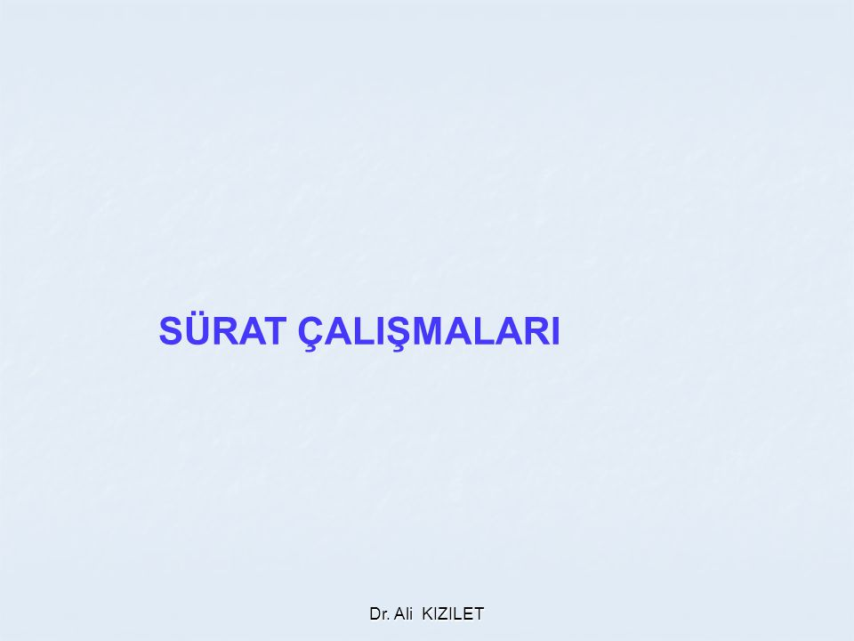 SÜRAT ÇALIŞMALARI Dr. Ali KIZILET