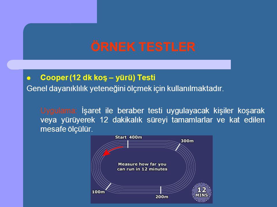 ÖRNEK TESTLER Cooper (12 dk koş – yürü) Testi