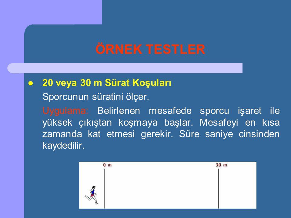 ÖRNEK TESTLER 20 veya 30 m Sürat Koşuları Sporcunun süratini ölçer.