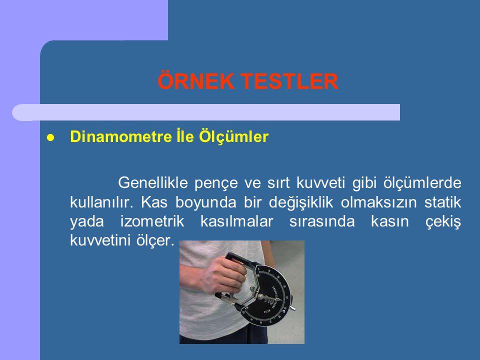 ÖRNEK TESTLER Dinamometre İle Ölçümler
