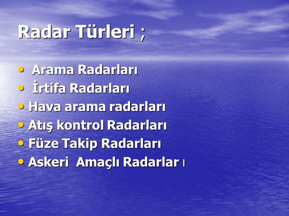 Radar Türleri ; Arama Radarları İrtifa Radarları Hava arama radarları