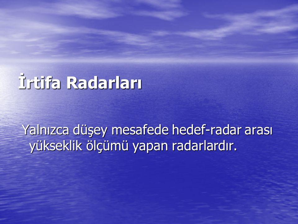 İrtifa Radarları Yalnızca düşey mesafede hedef-radar arası yükseklik ölçümü yapan radarlardır.