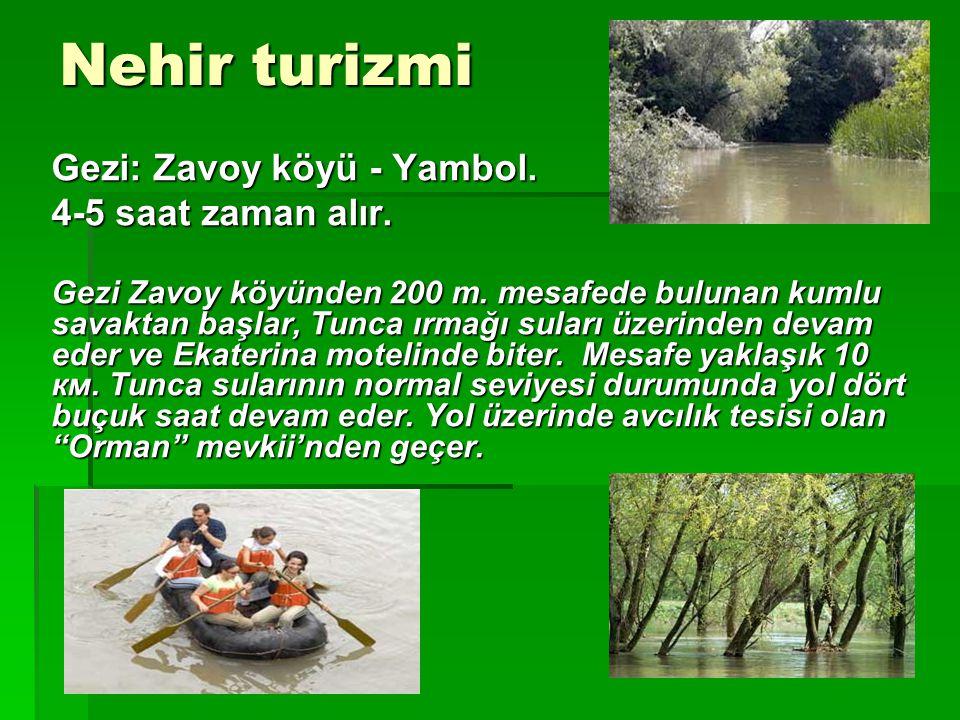 Nehir turizmi Gezi: Zavoy köyü - Yambol. 4-5 saat zaman alır.