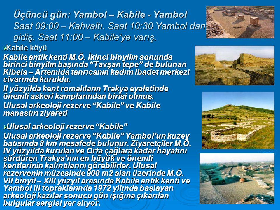 Üçüncü gün: Yambol – Kabile - Yambol Saat 09:00 – Kahvaltı