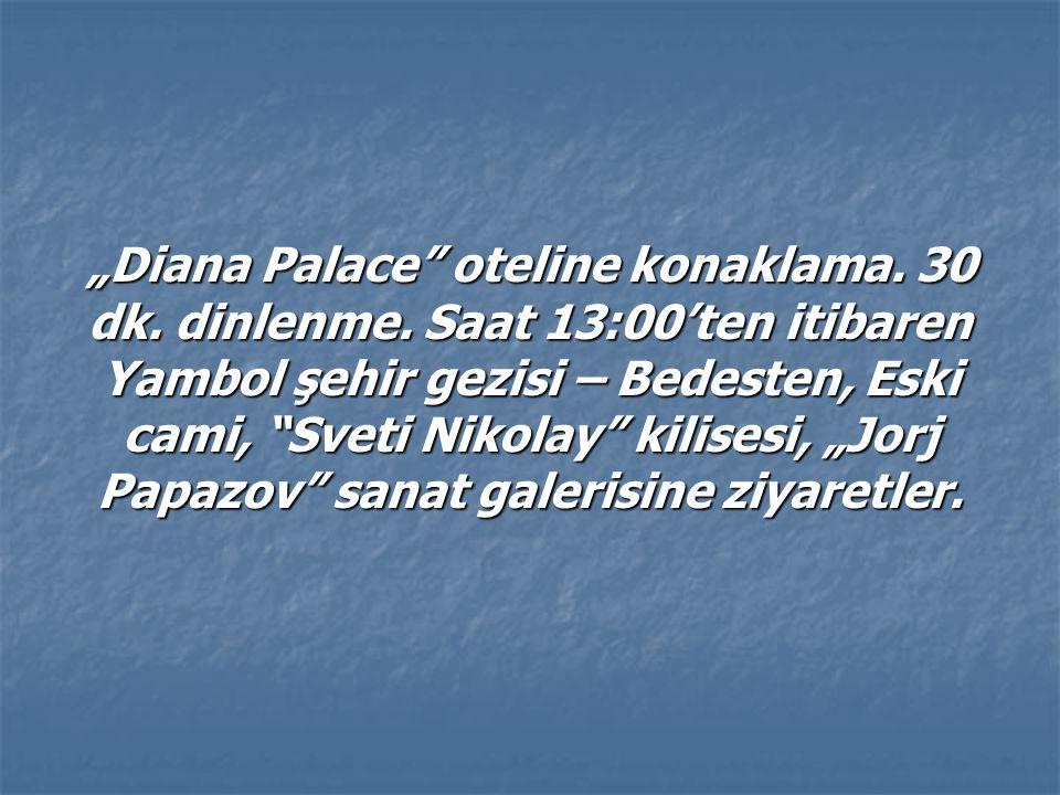 """Diana Palace oteline konaklama. 30 dk. dinlenme"