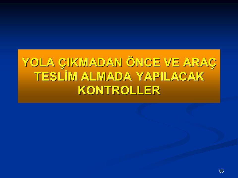 YOLA ÇIKMADAN ÖNCE VE ARAÇ TESLİM ALMADA YAPILACAK KONTROLLER