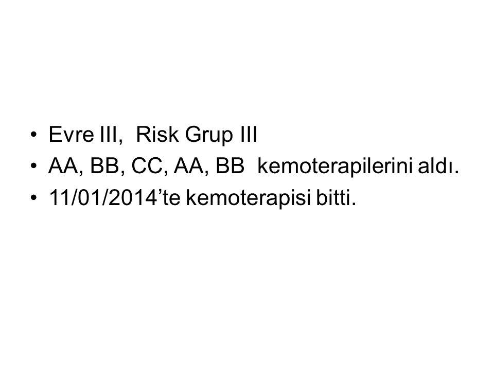 Evre III, Risk Grup III AA, BB, CC, AA, BB kemoterapilerini aldı.