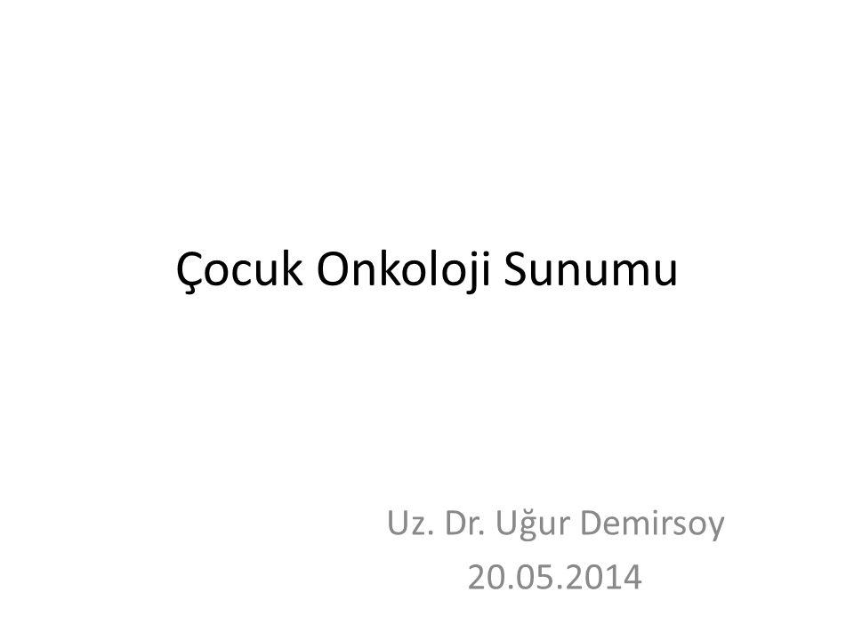Çocuk Onkoloji Sunumu Uz. Dr. Uğur Demirsoy 20.05.2014