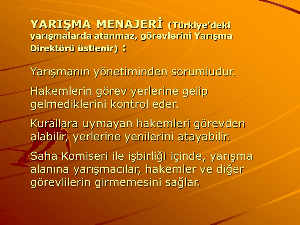 YARIŞMA MENAJERİ (Türkiye'deki yarışmalarda atanmaz, görevlerini Yarışma Direktörü üstlenir) :