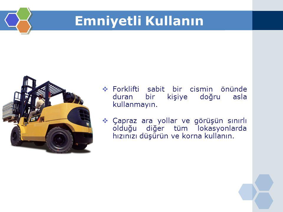 Emniyetli Kullanın Forklifti sabit bir cismin önünde duran bir kişiye doğru asla kullanmayın.
