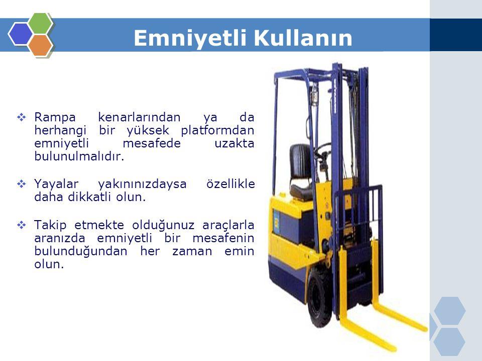 Emniyetli Kullanın Rampa kenarlarından ya da herhangi bir yüksek platformdan emniyetli mesafede uzakta bulunulmalıdır.