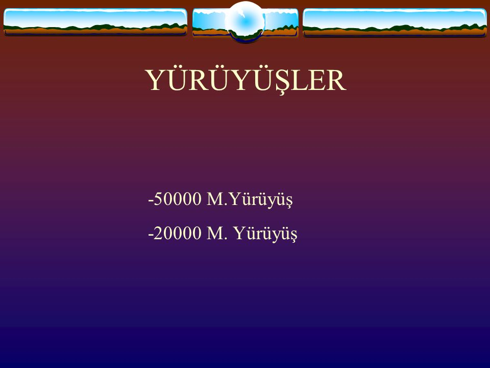 YÜRÜYÜŞLER -50000 M.Yürüyüş -20000 M. Yürüyüş
