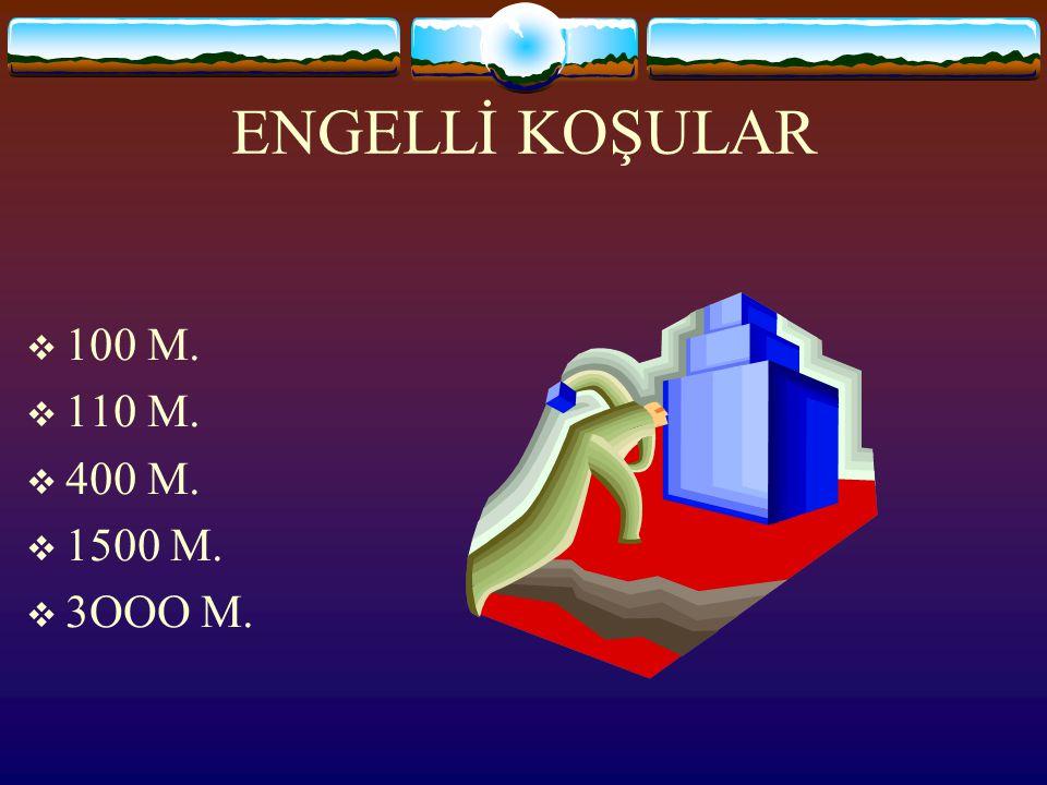 ENGELLİ KOŞULAR 100 M. 110 M. 400 M. 1500 M. 3OOO M.