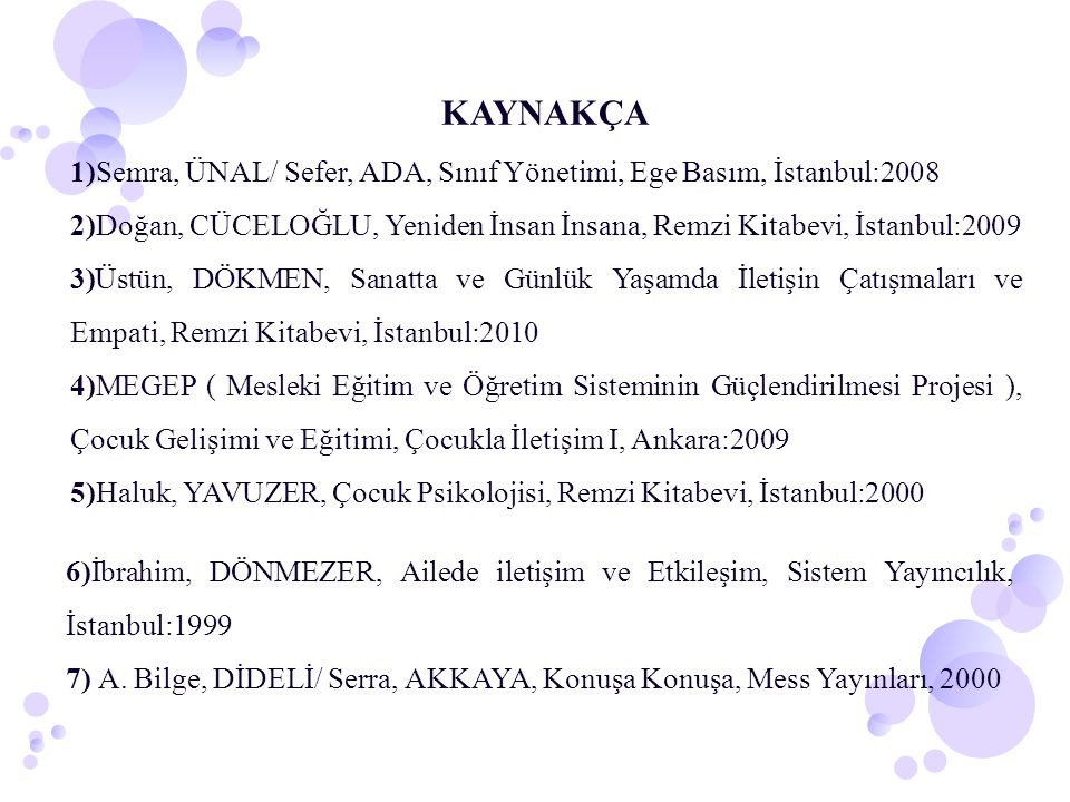 KAYNAKÇA 1)Semra, ÜNAL/ Sefer, ADA, Sınıf Yönetimi, Ege Basım, İstanbul:2008.