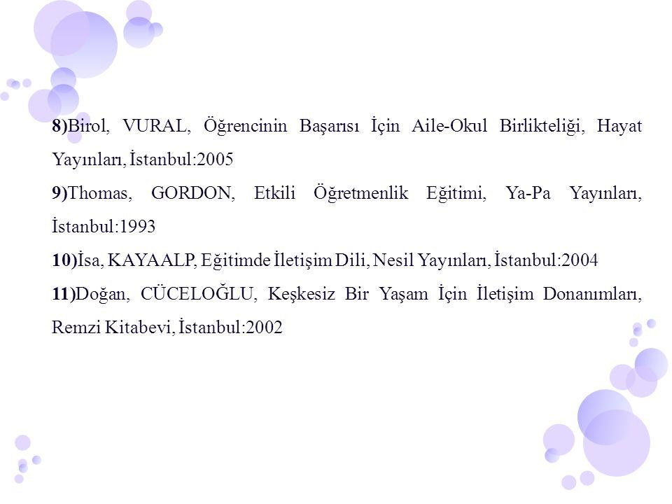8)Birol, VURAL, Öğrencinin Başarısı İçin Aile-Okul Birlikteliği, Hayat Yayınları, İstanbul:2005