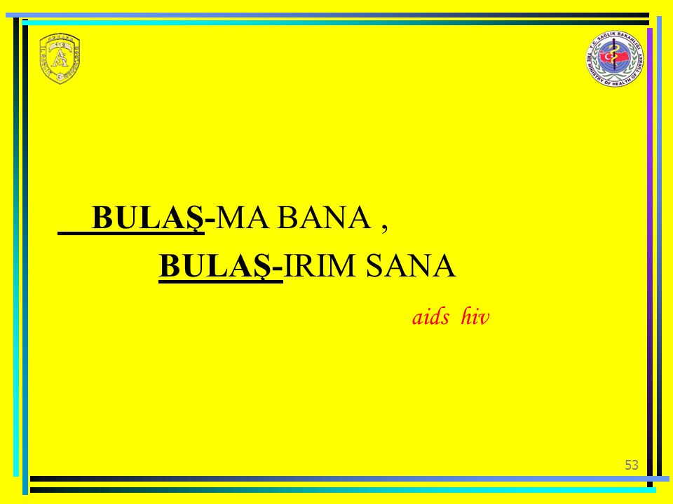 BULAŞ-MA BANA , BULAŞ-IRIM SANA aids hiv