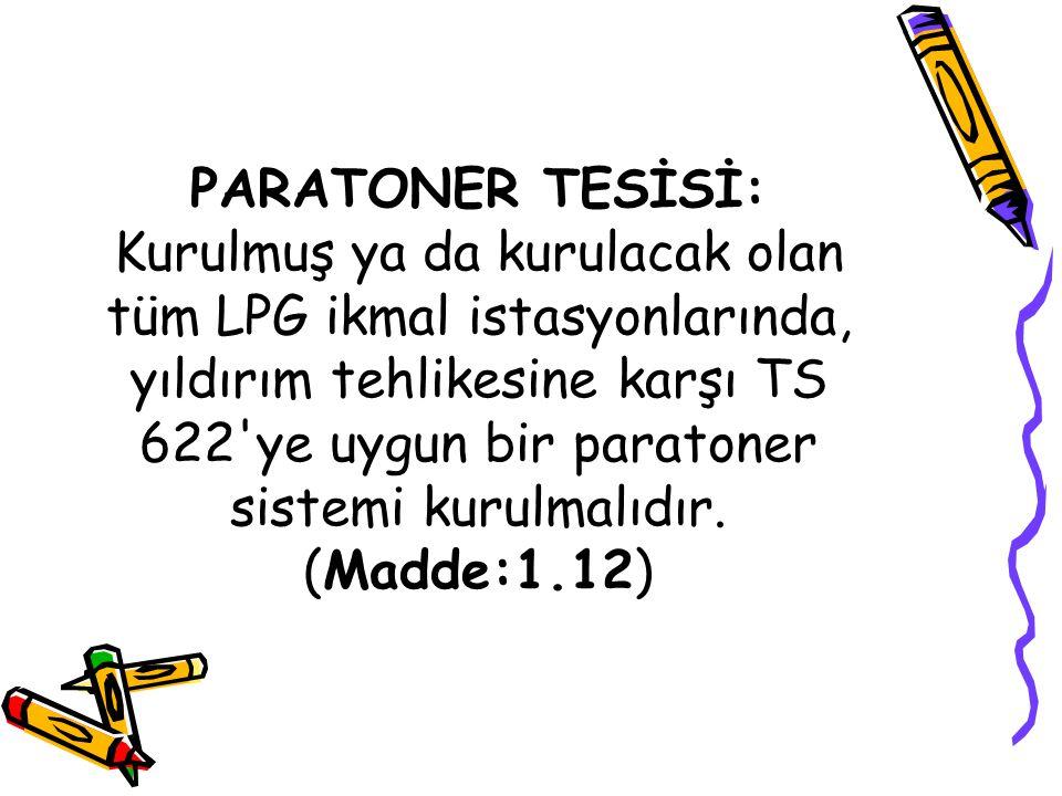 PARATONER TESİSİ: Kurulmuş ya da kurulacak olan tüm LPG ikmal istasyonlarında, yıldırım tehlikesine karşı TS 622 ye uygun bir paratoner sistemi kurulmalıdır.