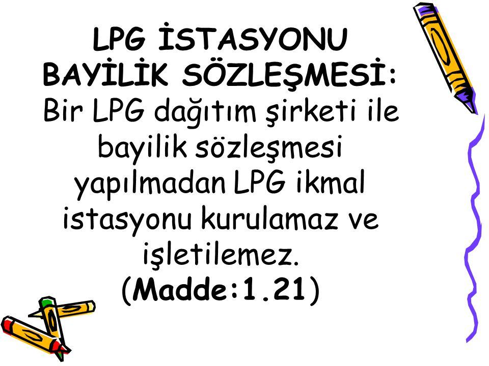 LPG İSTASYONU BAYİLİK SÖZLEŞMESİ: Bir LPG dağıtım şirketi ile bayilik sözleşmesi yapılmadan LPG ikmal istasyonu kurulamaz ve işletilemez.