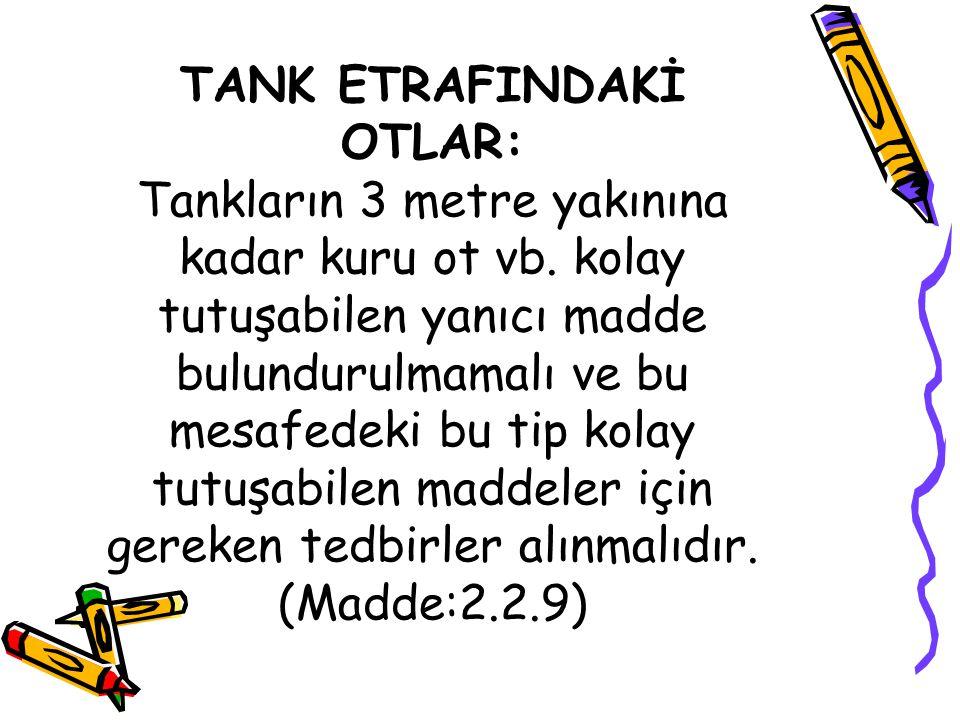 TANK ETRAFINDAKİ OTLAR: Tankların 3 metre yakınına kadar kuru ot vb