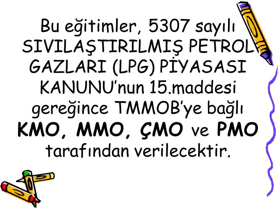 Bu eğitimler, 5307 sayılı SIVILAŞTIRILMIŞ PETROL GAZLARI (LPG) PİYASASI KANUNU'nun 15.maddesi gereğince TMMOB'ye bağlı KMO, MMO, ÇMO ve PMO tarafından verilecektir.