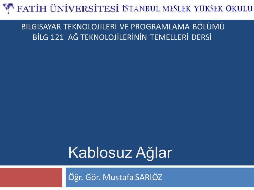 Kablosuz Ağlar Öğr. Gör. Mustafa SARIÖZ