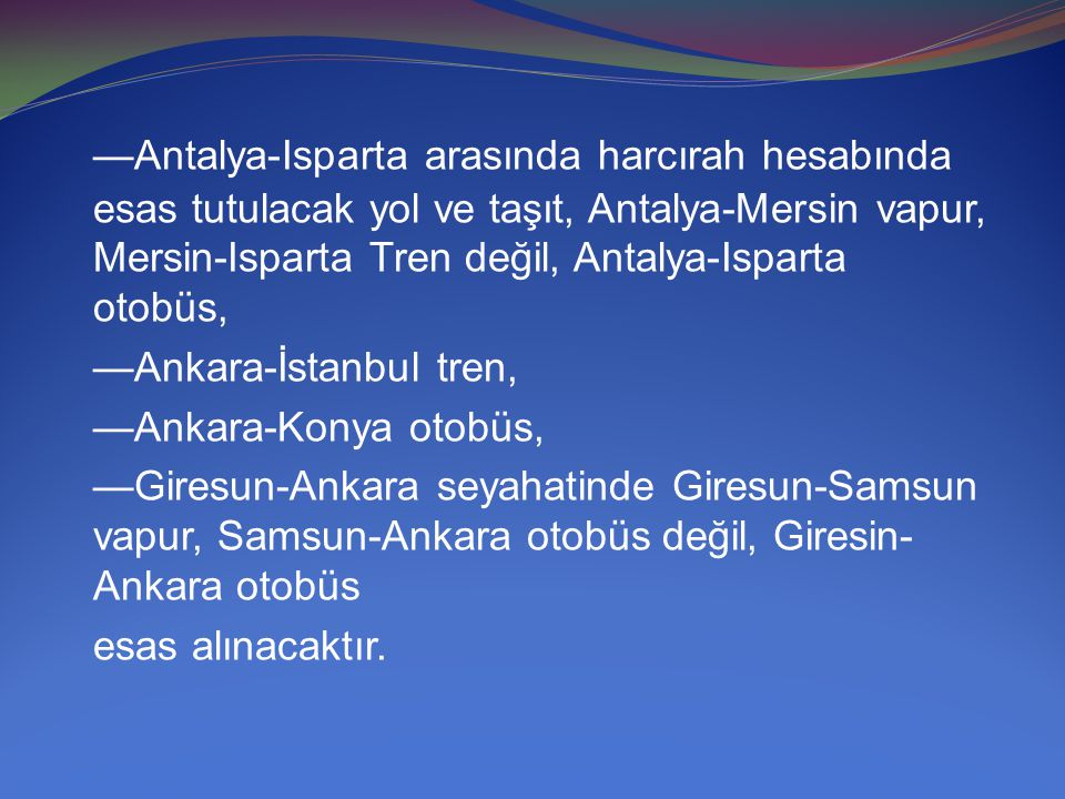 —Antalya-Isparta arasında harcırah hesabında esas tutulacak yol ve taşıt, Antalya-Mersin vapur, Mersin-Isparta Tren değil, Antalya-Isparta otobüs,