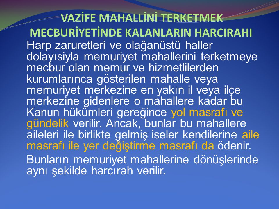 VAZİFE MAHALLİNİ TERKETMEK MECBURİYETİNDE KALANLARIN HARCIRAHI
