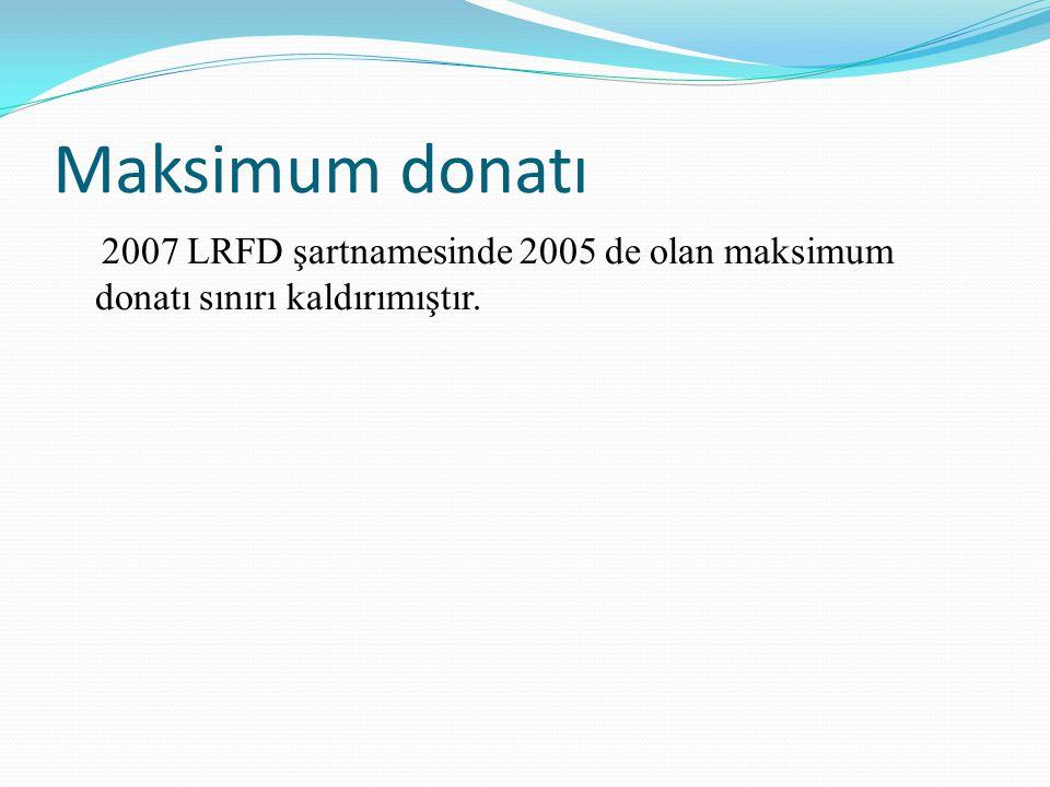 Maksimum donatı 2007 LRFD şartnamesinde 2005 de olan maksimum donatı sınırı kaldırımıştır.