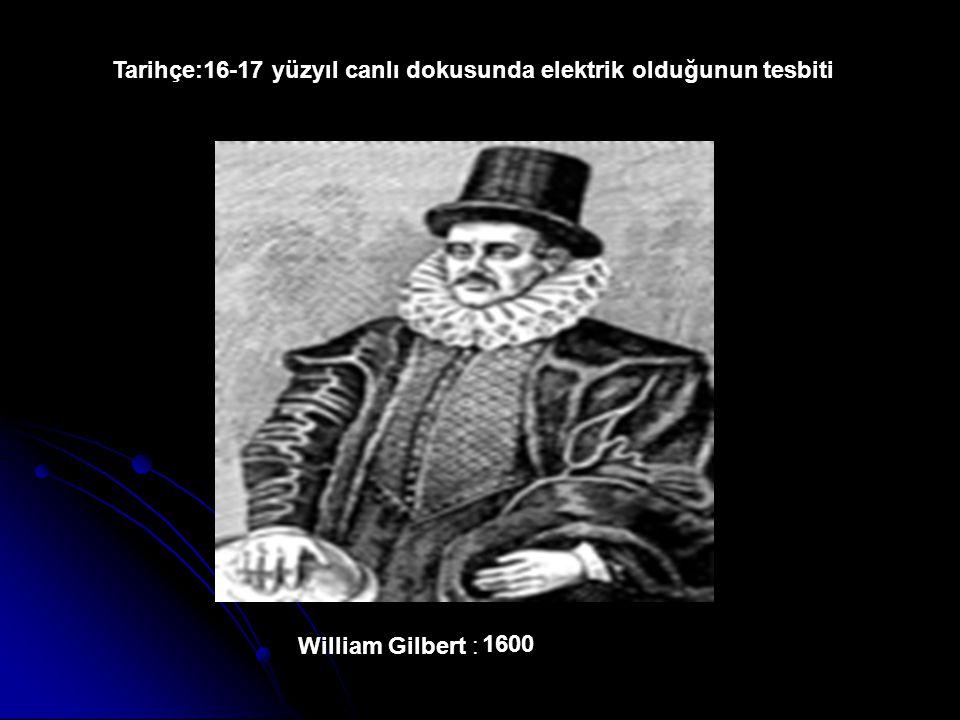 Tarihçe:16-17 yüzyıl canlı dokusunda elektrik olduğunun tesbiti