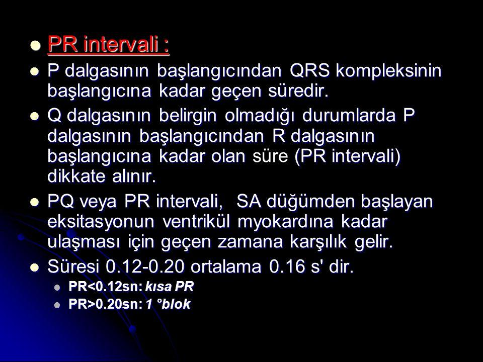 PR intervali : P dalgasının başlangıcından QRS kompleksinin başlangıcına kadar geçen süredir.