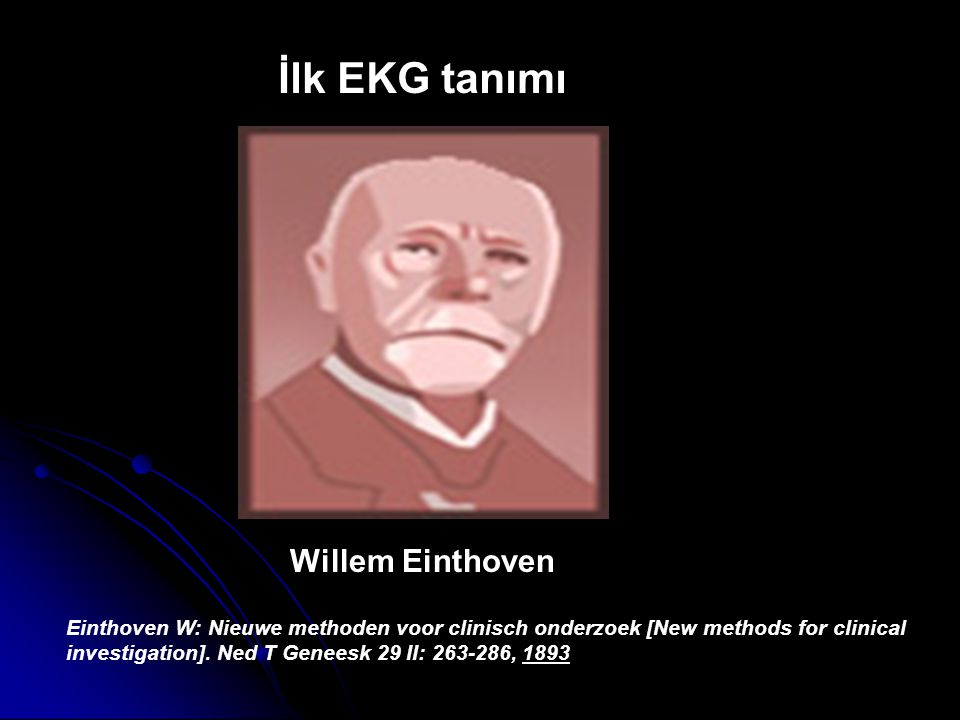 İlk EKG tanımı Willem Einthoven