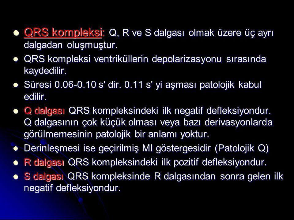 QRS kompleksi: Q, R ve S dalgası olmak üzere üç ayrı dalgadan oluşmuştur.