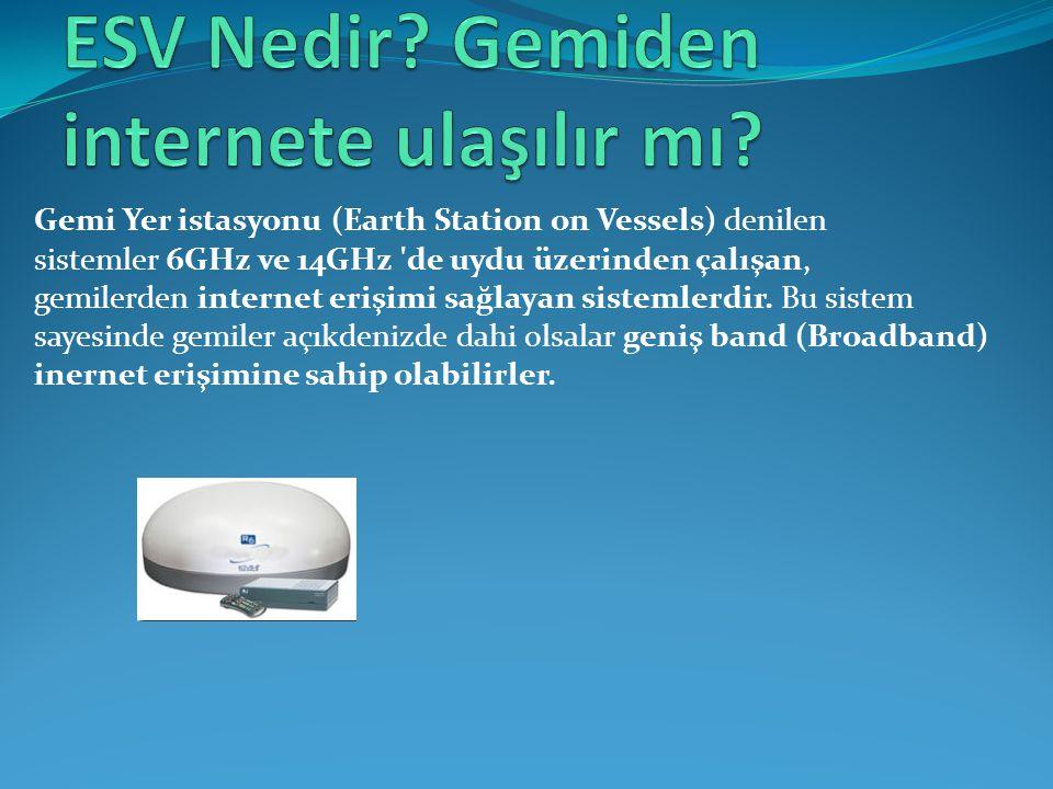 ESV Nedir Gemiden internete ulaşılır mı