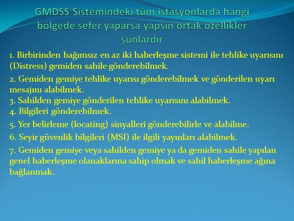 GMDSS Sistemindeki tüm istasyonlarda hangi bölgede sefer yaparsa yapsın ortak özellikler şunlardır