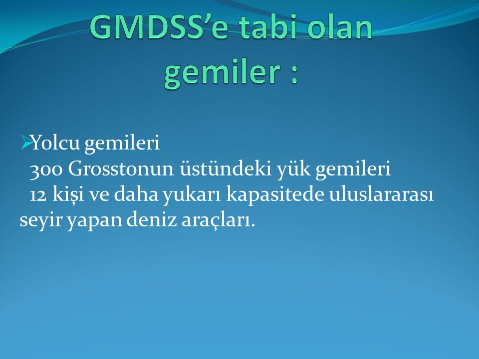 GMDSS'e tabi olan gemiler :
