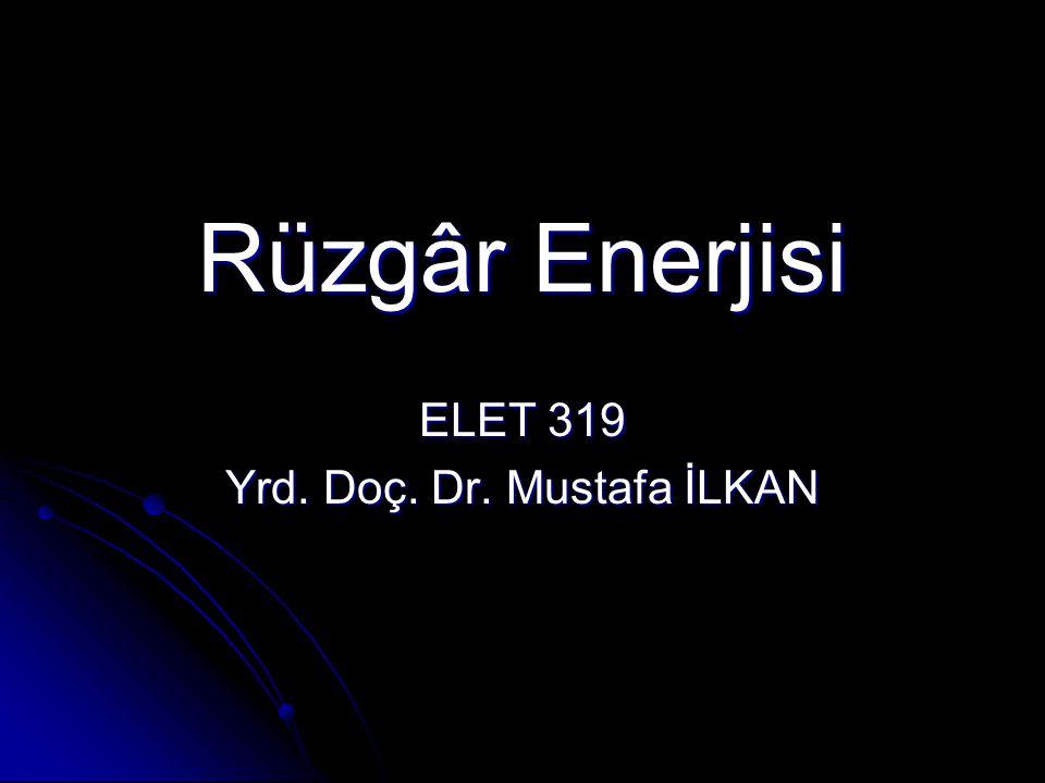 Rüzgâr Enerjisi ELET 319 Yrd. Doç. Dr. Mustafa İLKAN