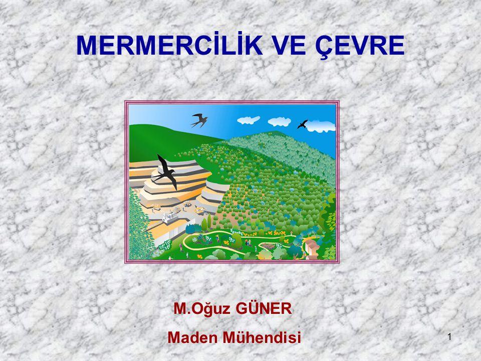 MERMERCİLİK VE ÇEVRE M.Oğuz GÜNER Maden Mühendisi