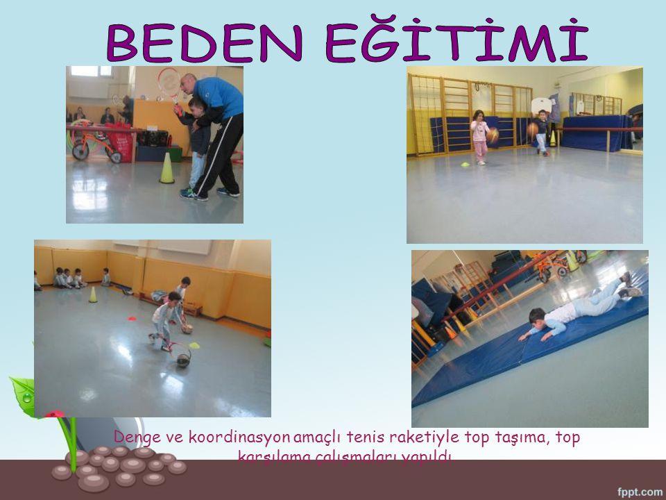 BEDEN EĞİTİMİ Denge ve koordinasyon amaçlı tenis raketiyle top taşıma, top karşılama çalışmaları yapıldı.