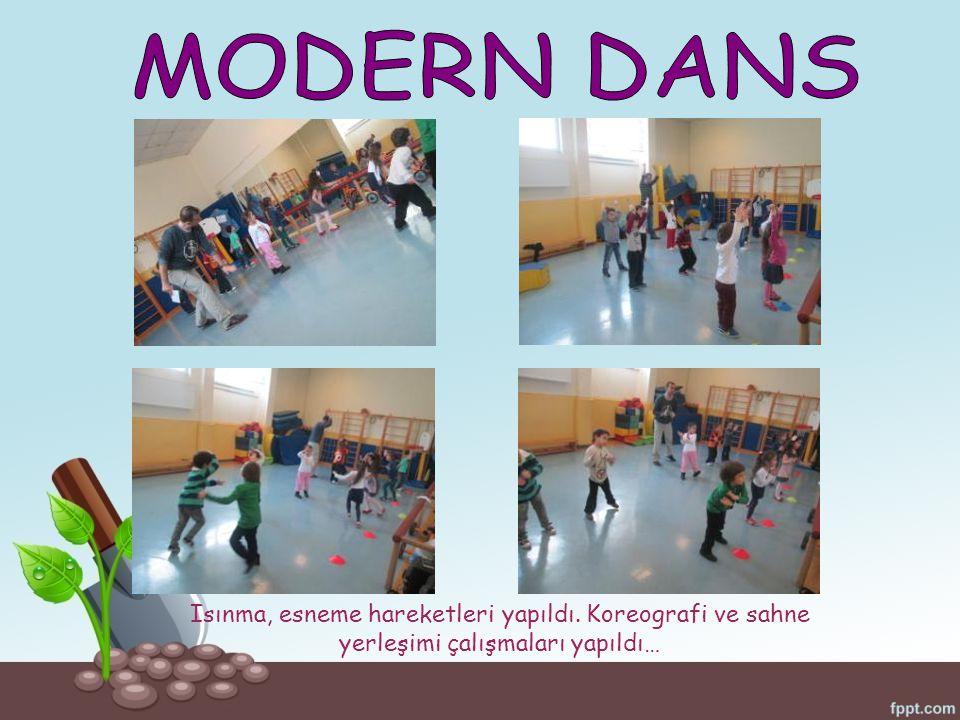 MODERN DANS Isınma, esneme hareketleri yapıldı. Koreografi ve sahne yerleşimi çalışmaları yapıldı…